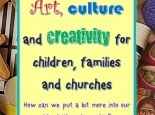 Art, culture and creativity for children, families and churches